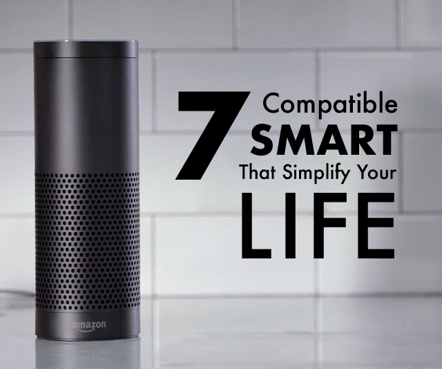 7 Compatible Smart Products That Simplify Your Life
